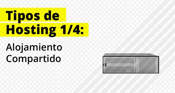 Tipos de hosting: Alojamiento Compartido (serial 1 de 4)
