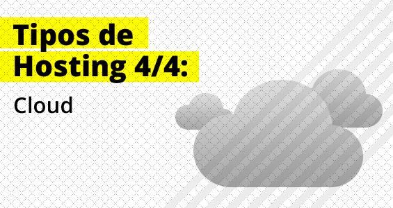 Tipos de hosting: Cloud (serial 4 de 4)